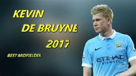 Kevin De Bruyne 2017 Best Midfielder Magic Assists & Goals ...