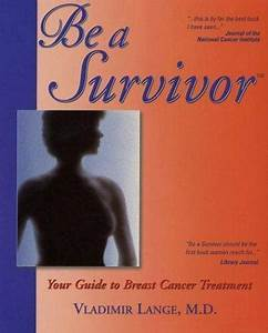 Be A Survivor   Your Guide To Breast Cancer Treatment By