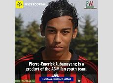 PierreEmerick Aubameyang is product of AC Milan Youth