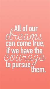 All of our dreams can come true if we have the courage to ...
