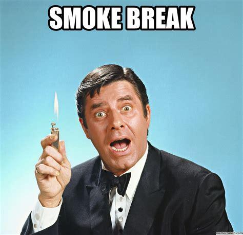 Smoking Memes - smoke break