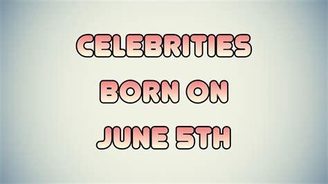 Celebrities born on June 5th - YouTube