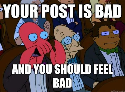 Your Meme Is Bad - zoidberg your pun was bad so you should feel bad memes