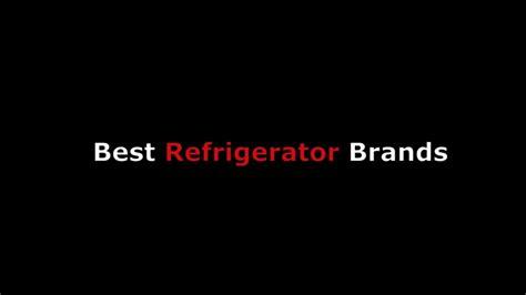 Top 10 Best Refrigeratorsfridge Brands For Low
