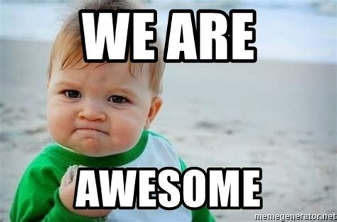 Awesome Memes - we are awesome fist pump baby meme generator
