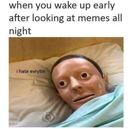 Looking Meme - dopl3r com memes when you wake up early after looking at memes all night i hate evrytin