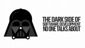 The Dark Side Of Software Development That No One Talks About