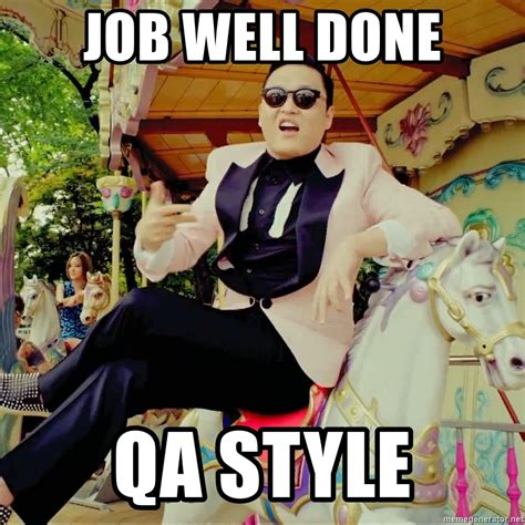 Job Well Done Meme - job well done qa style open condom style meme generator