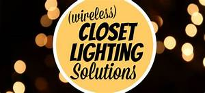 4 Ways To Add Lighting To Your Closet Without Wiring