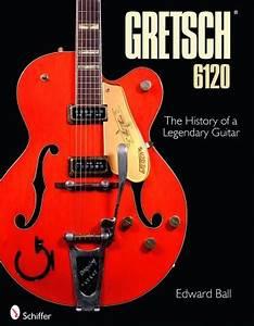 Gretsch 6120: The History of a Legendary Guitar - $39.99 ...