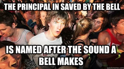 Saved By The Bell Meme - the principal in saved by the bell is named after the sound a bell makes sudden clarity