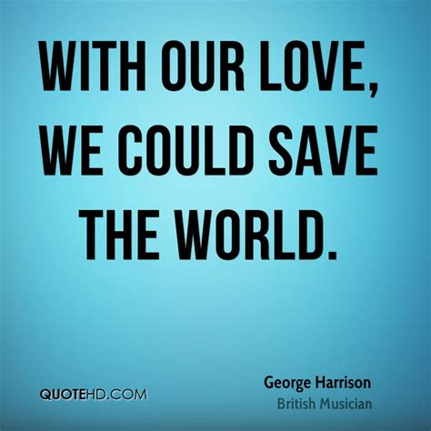 George Harrison Love Quotes Quotehd