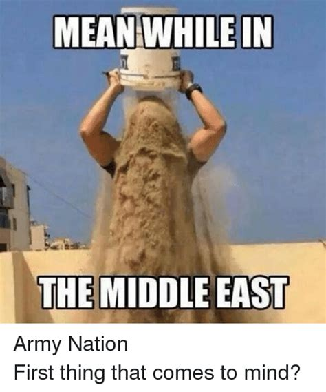 Middle Eastern Memes - meanwhile in the middle east army nationfirst thing that comes to mind army meme on sizzle