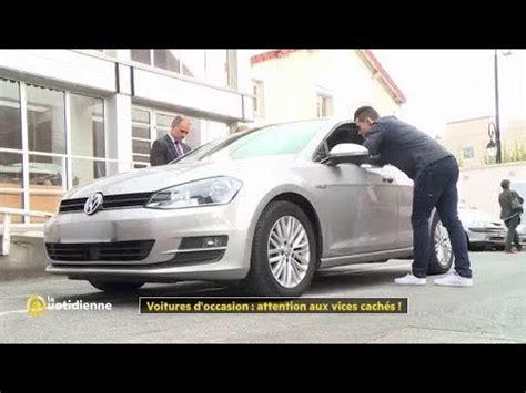 vice caché voiture occasion voitures d occasion attention aux vices cach 233 s