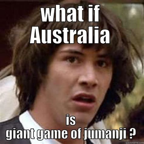 Jumanji Meme - australia jumanji quickmeme