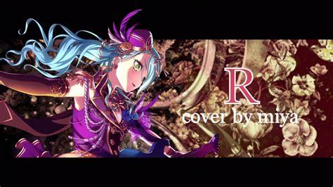 R is a song by roselia. 【Miya】BanG Dream! Roselia - R 【English Cover】 - YouTube