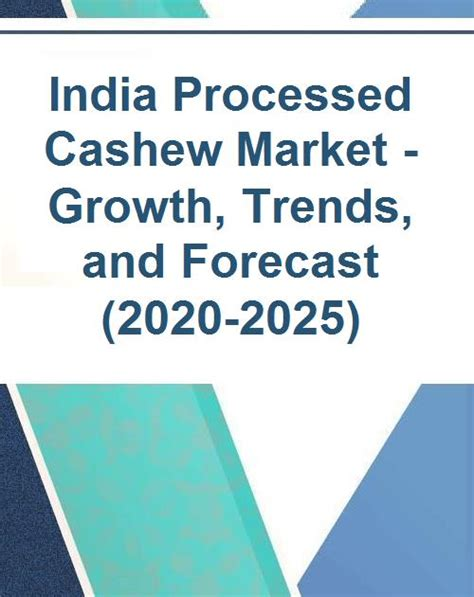 India Processed Cashew Market - Growth, Trends, and ...