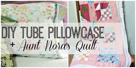 easiest pillowcase tutorial aunt noras quilt