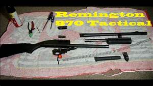 Disassembly And Reassembly Of A Remington 870 Tactical