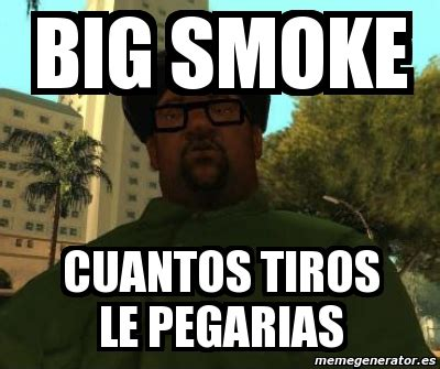Big Smoke Memes - meme personalizado big smoke cuantos tiros le pegarias 3778207
