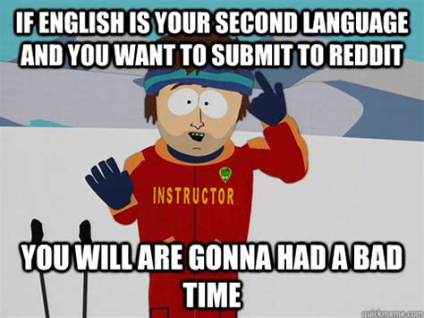 English Language Meme - when english is your second language adviceanimals