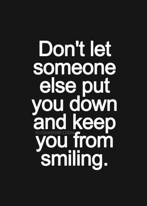 Don't Let Someone Else Put You Down And Keep You From