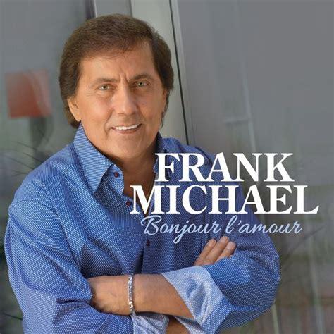 frank michael dernier album bonjour l amour frank michael t 233 l 233 charger et 233 couter l album