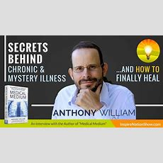 Anthony William, Medical Medium Healing Mystery Illnesses