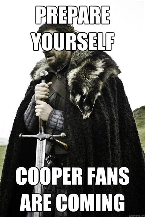 Prepare Yourself Meme - prepare yourself cooper fans are coming they are coming quickmeme