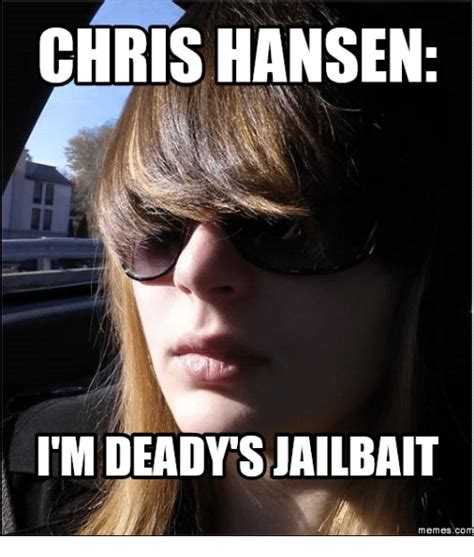 Chris Hansen Memes - chris hansen i m deady sjailbait memes co chris hansen meme on sizzle