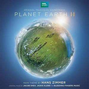 'Planet Earth II' Soundtrack Details | Film Music Reporter