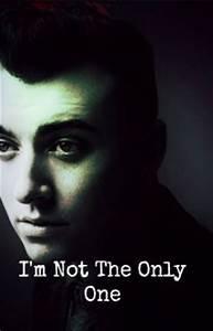 I'm Not The Only One (Sam Smith) - Wattpad