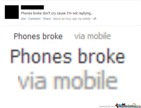 Broken Phone Meme - broken phone post on facebook by xal13n meme center