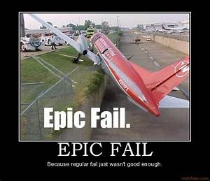 Too Much Crap: Epic Fails! Things That Can Only Get Better