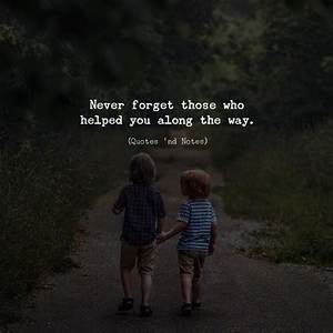 Never Forget Those Who Helped You Along The Way