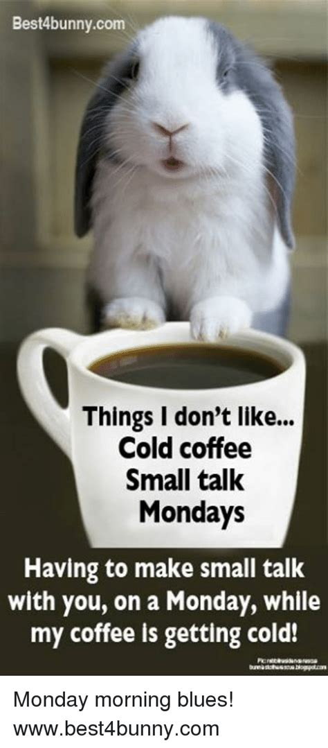 Monday coffee memes & images. Best4bunnycom Things I Don't Like Cold Coffee Small Talk Mondays Having to Make Small Talk With ...