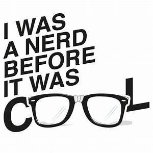 Style And Cool ... Cool Nerd Quotes