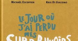 J Ai Perdu Mes Clés De Voiture : des livres et moi le jour o j 39 ai perdu mes super pouvoirs micha l escoffier 2013 ~ Gottalentnigeria.com Avis de Voitures