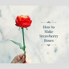How To Make Strawberry Roses 3