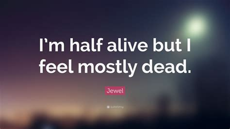 jewel quote im  alive   feel  dead