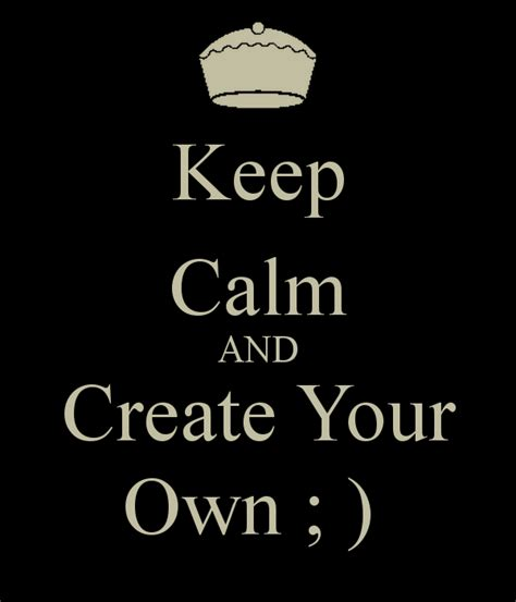 Make Your Own Keep Calm Quotes Quotesgram
