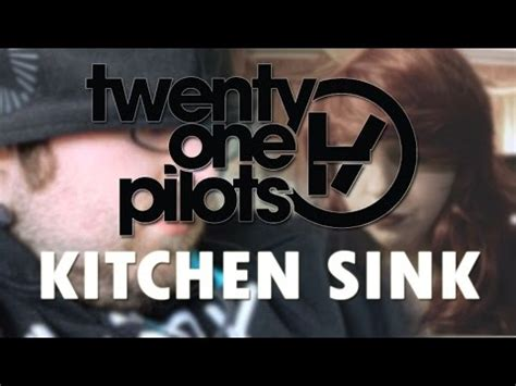 kitchen sink by twenty one pilots twenty one pilots kitchen sink unofficial 9541