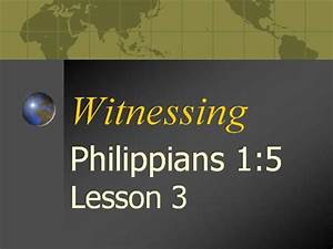 Philippians 1 5  Lesson 3 Witnessing