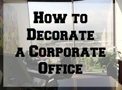 How To Decorate Office - 7 tips on how to decorate a corporate office from my