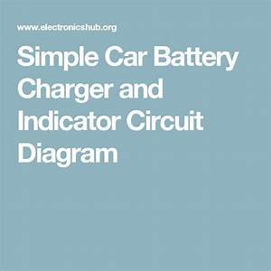 Simple Car Battery Charger And Indicator Circuit Diagram