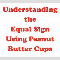 Understanding The Equal Sign Using Peanut Butter Cups  Minds In Bloom