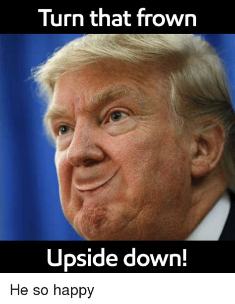 Frowning Meme - turn that frown upside down upside dowrn reddit meme on me me
