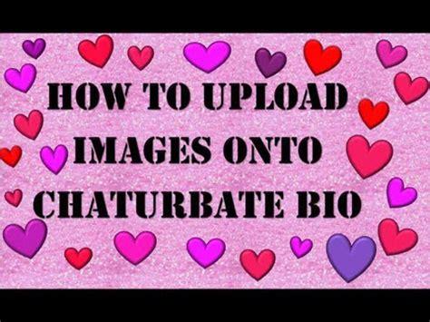 chaturbate bio how to upload images to chaturbate bio