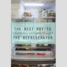 The Best Way To Clean + Organize The Refrigerator  Clean Mama