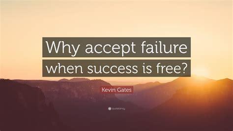 kevin gates quote  accept failure  success